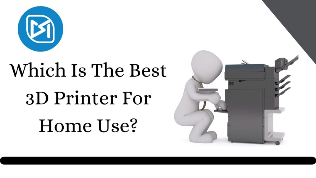 Which Is The Best 3D Printer For Home Use
